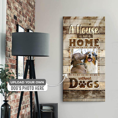 A House is Not a Home Without Dogs | Personalized Canvas Wall Art