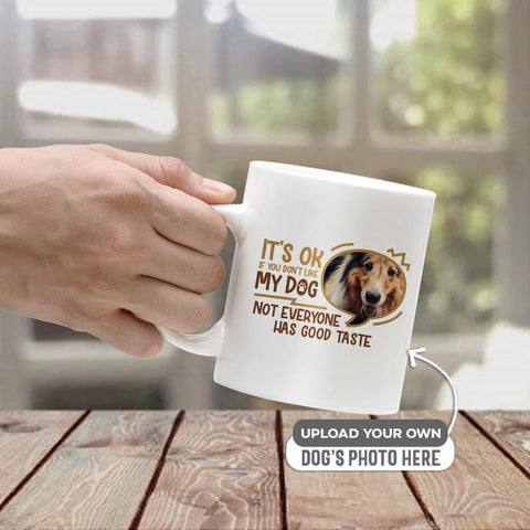 It's ok if you don't like my dog | 11 oz. White Mug