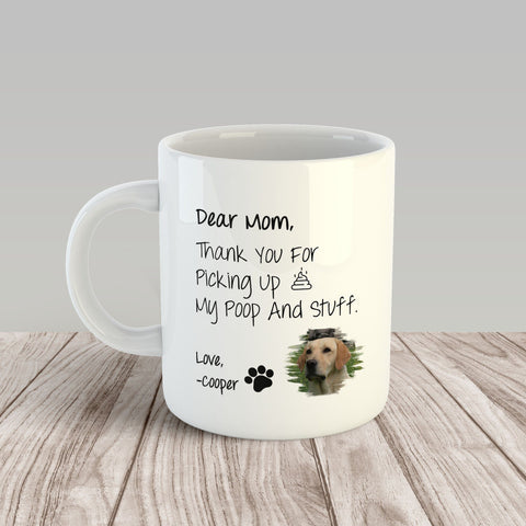 Dear Mom, Thanks for Picking Up My Poop and Stuff  | 11 oz. White Mug
