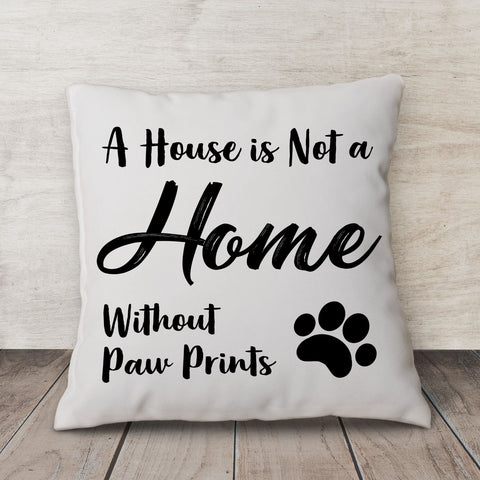 A House Is Not a Home Without Paw Prints... | Pillow