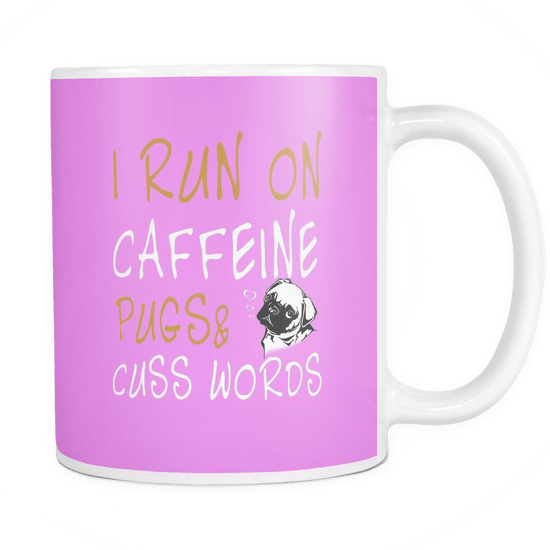I Run On Caffeine, Pugs, & Cuss Words Mug