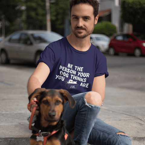 Be the Person Your Dog Thinks You Are Apparel