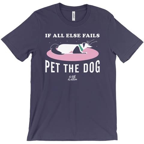 When All Else Fails Pet the Dogs Apparel