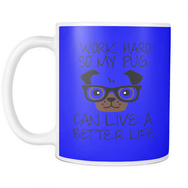 i work hard so my pug can have a better life mug for sale