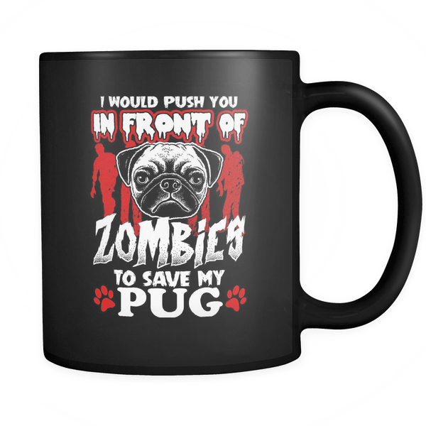 I Would Push You In Front Of Zombies to Save My Pug Mug