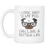 i work hard so my pug can live a better life mug