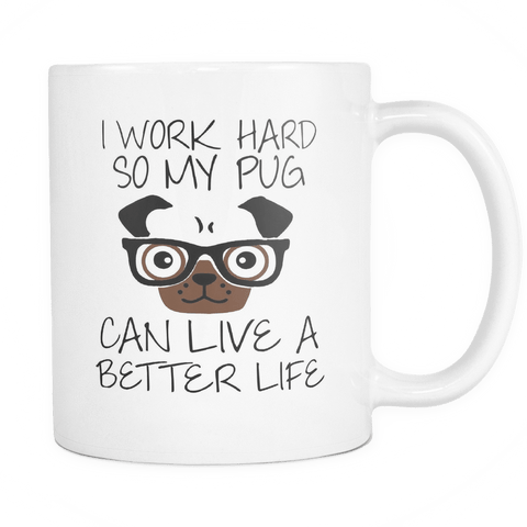 i work hard so my pug can have a better life mug