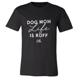 Dog Mom Life is Ruff Apparel