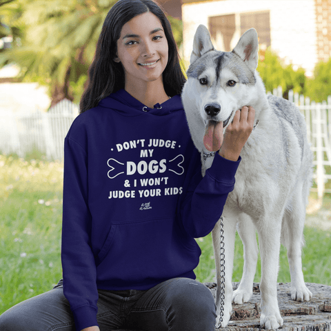 Don't Judge My Dogs and I Won't Judge your Kids Apparel