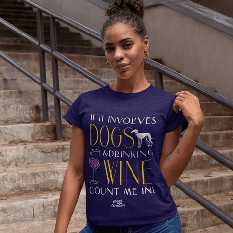 If It Involves Dogs & Drinking Wine Count Me In Apparel