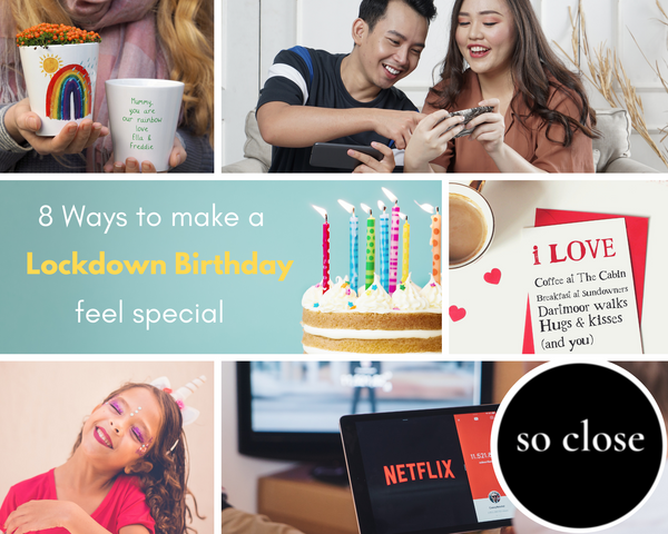 8 ways to make a birthday lockdown special by so close