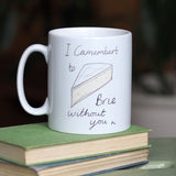 "Cheesy ""I camembert to brie without you"" mug"