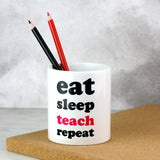 eat sleep teach repeat pen pot