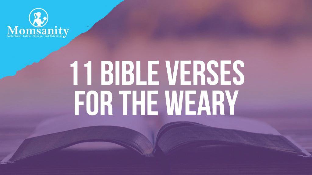11 Bible Verses for the Weary