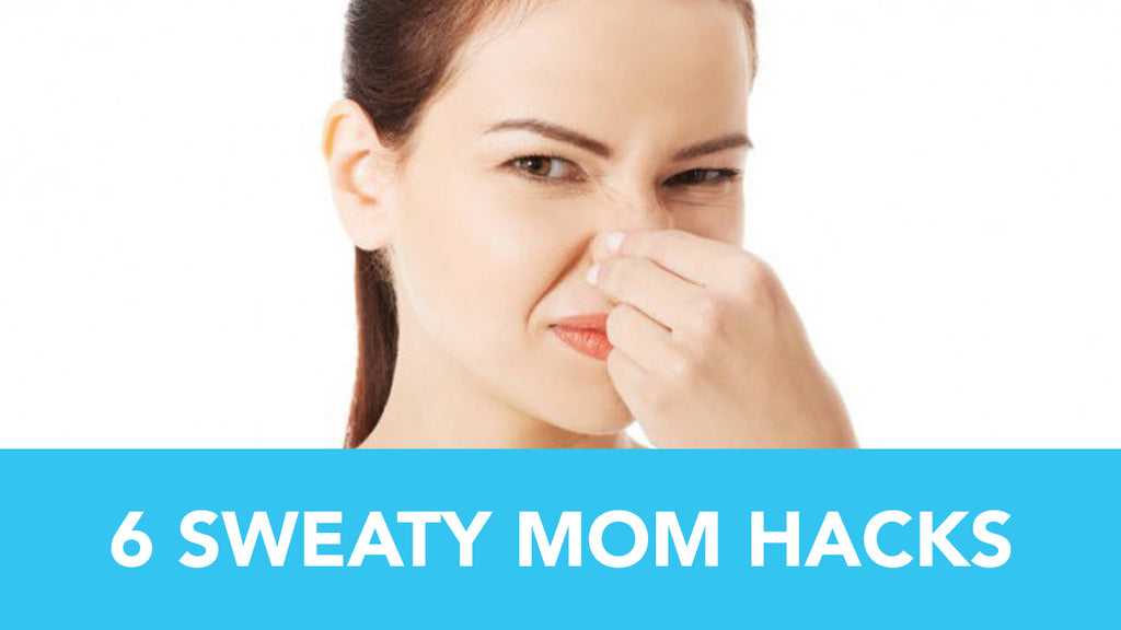 6 Sweaty Mom Hacks