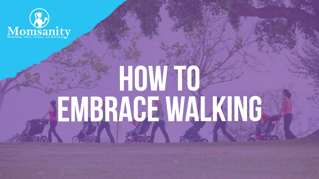 How To Embrace Walking