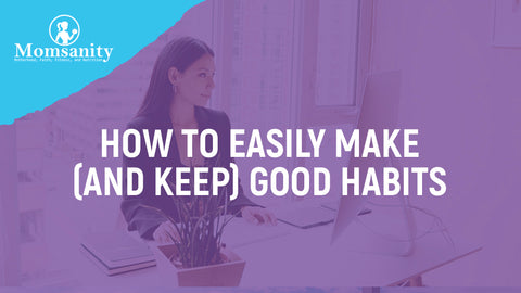 How to Easily Make (and Keep) Good Habits