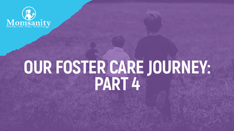 Our Foster Care Journey: Part 4