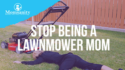 Stop Being a Lawnmower Mom