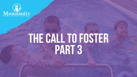 The Call To Foster Part 3