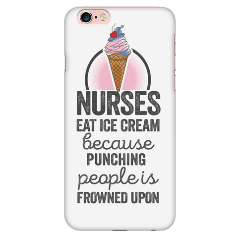 Nurses Eat Ice Cream Because Punching People is Frowned Upon (Phone Cases)