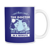 And Then I Said....The Doctor Will Be With You In A Minute. lol