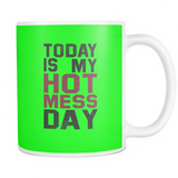 Today Is My HOT MESS Day (Mugs)