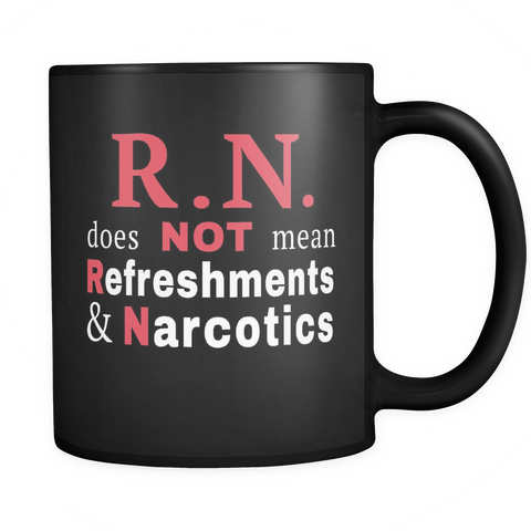 R.N. Does Not Mean Refreshments & Narcotics