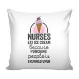"Nurses Eat Ice Cream Because Punching People is Frowned Upon (16"" Pillow Cover)"