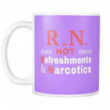 R.N. Does NOT Mean Refreshments & Narcotics (Mugs)