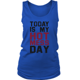 Today Is My HOT MESS Day (Tees, V-Necks, Tanks & Hoodies)