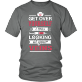 Get Over Yourself....I was looking at your VEINS (Tees & Women's Tanks)