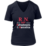 R.N. Does NOT Mean Refreshments & Narcotics (Tees, V-Necks & Hoodies)