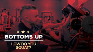 How do you Squat? - Bottoms Up
