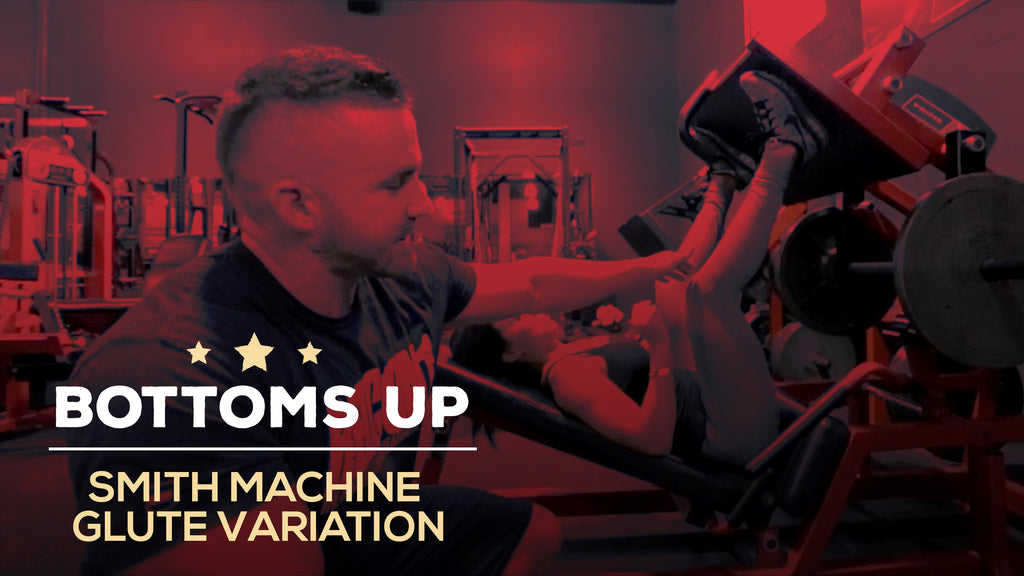 Bottoms Up Series - Smith Machine Glute Variation