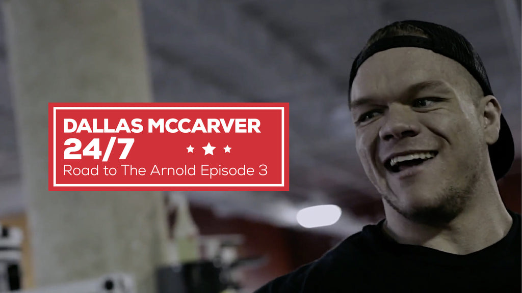 DALLAS MCCARVER 24 7 ROAD TO THE ARNOLD EPISODE 3