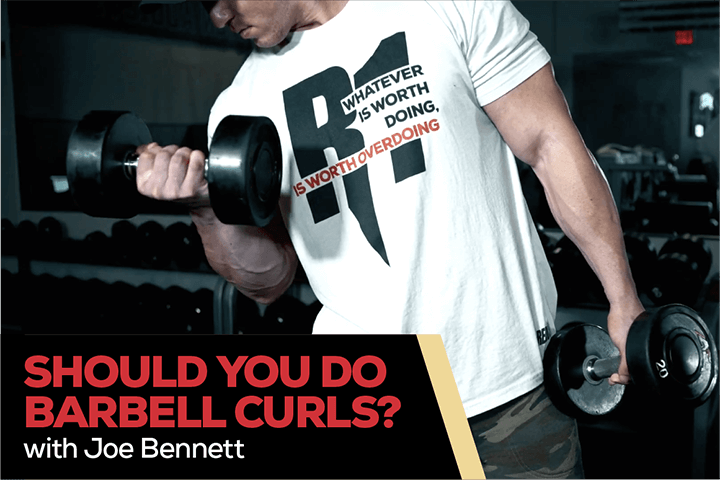 Should You Do Barbell Curls? Exercise Variation Hacks With Joe Bennett
