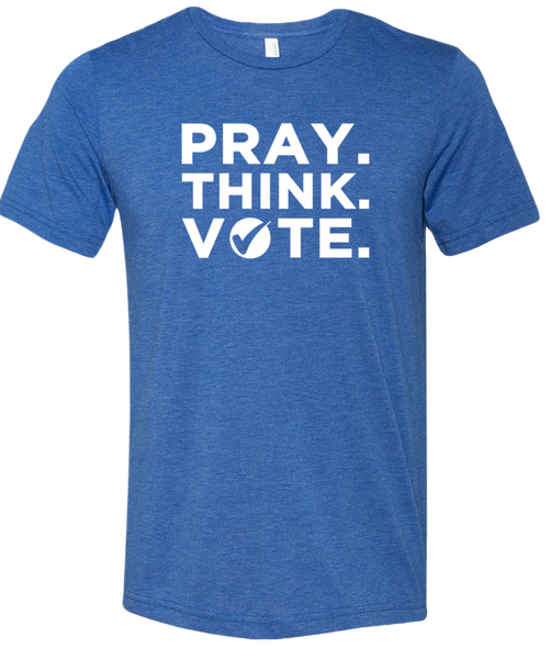 Pray. Think. Vote. T-Shirts