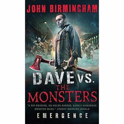 Dave Vs. the Mosnters: Emergence  by John Birmingham