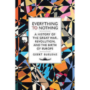 Everything to Nothing  by Geert Buelens
