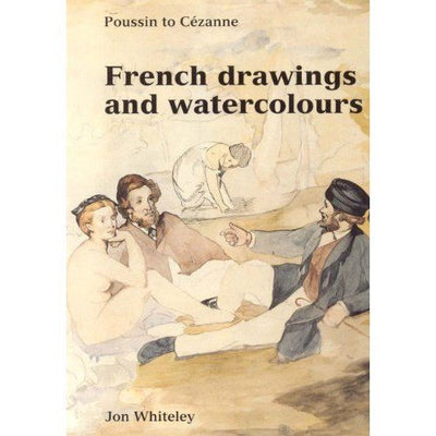French Drawings and Watercolours  by Jon Whiteley