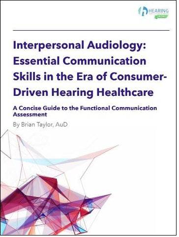 Interpersonal Audiology: Essential Communication Skills in the Era of Consumer-Driven Hearing Healthcare