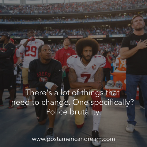 "I stand with Kap. ""There's a lot of things that need to change. One specifically? Police Brutality."" Colin Kaepernick."