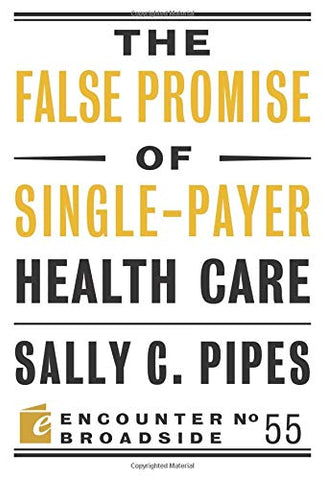 The False Promise of Single-Payer Health Care (Encounter Broadsides)