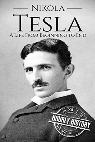 Nikola Tesla: A Life From Beginning to End (Biographies of Innovators)