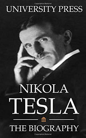 Nikola Tesla: The Biography