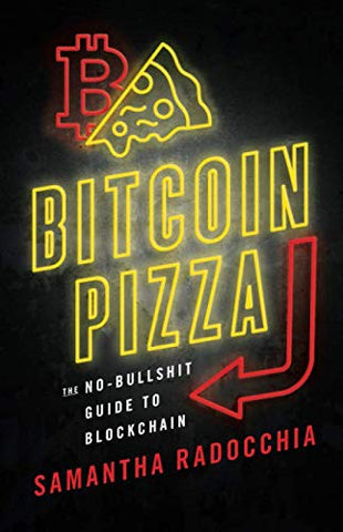 Bitcoin Pizza: The No-Bullshit Guide to Blockchain
