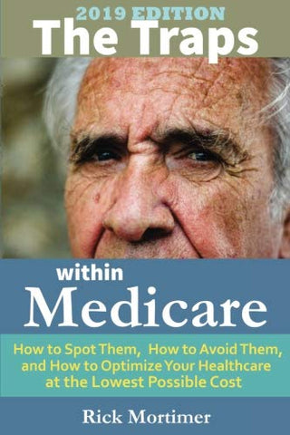 The Traps Within Medicare -- 2019 Edition