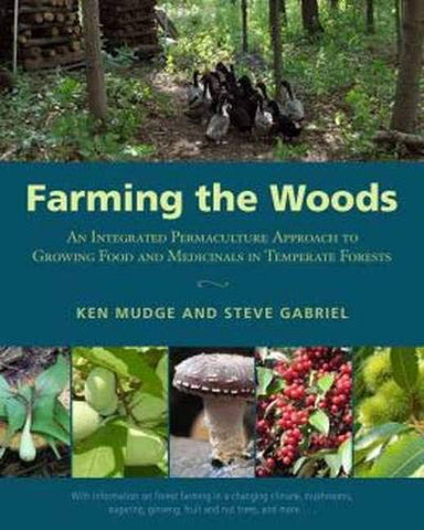 Farming the Woods: An Integrated Permaculture Approach to Growing Food and Medicinals in Temperate Forests