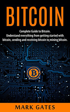 Bitcoin: Complete Guide To Bitcoin